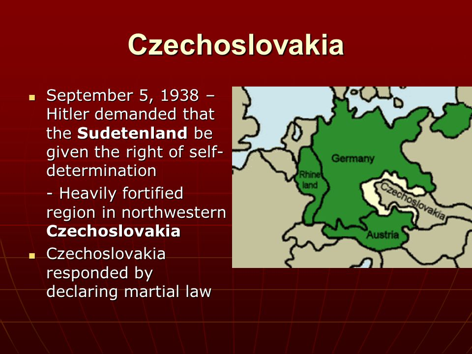 Czechoslovakia September 5, 1938 – Hitler demanded that the Sudetenland be given the right of self-determination.