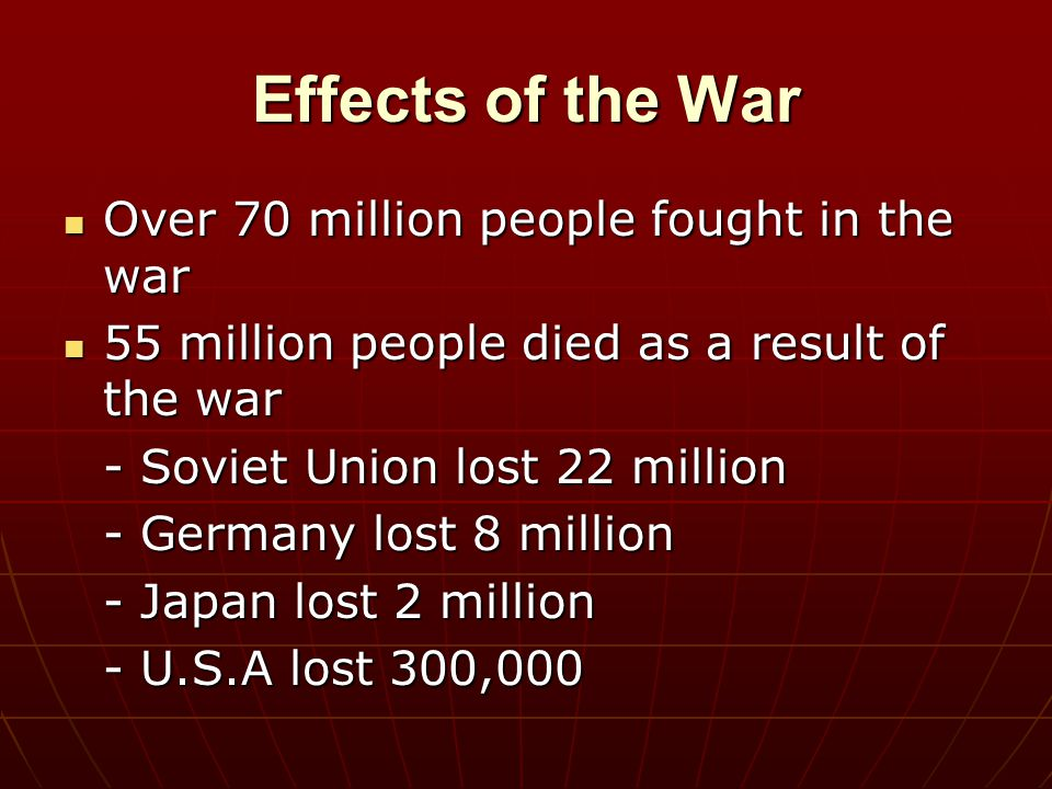 Effects of the War Over 70 million people fought in the war