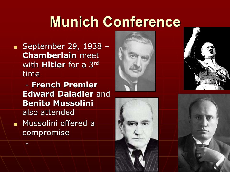Munich Conference September 29, 1938 – Chamberlain meet with Hitler for a 3rd time.