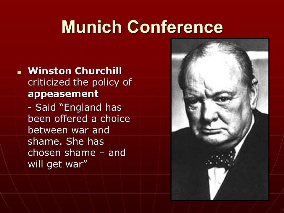 Munich Conference Winston Churchill criticized the policy of appeasement.