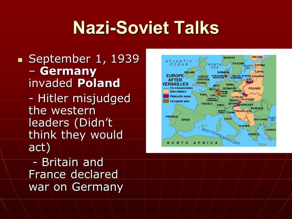 Nazi-Soviet Talks September 1, 1939 – Germany invaded Poland