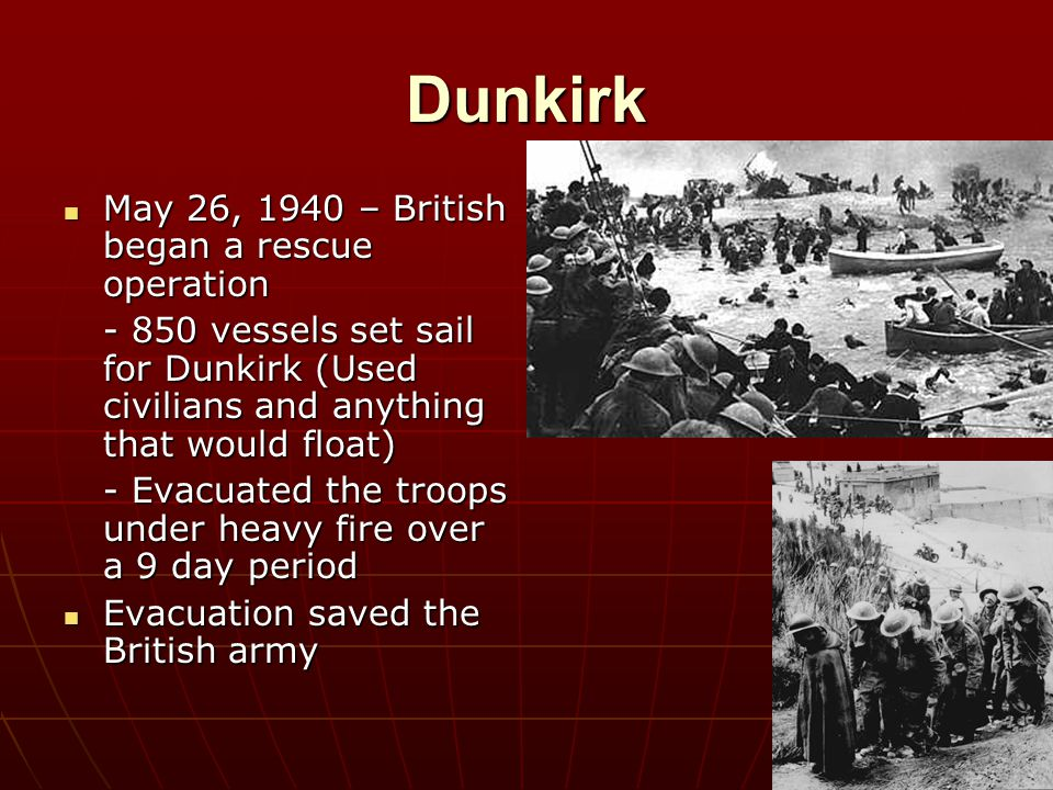 Dunkirk May 26, 1940 – British began a rescue operation