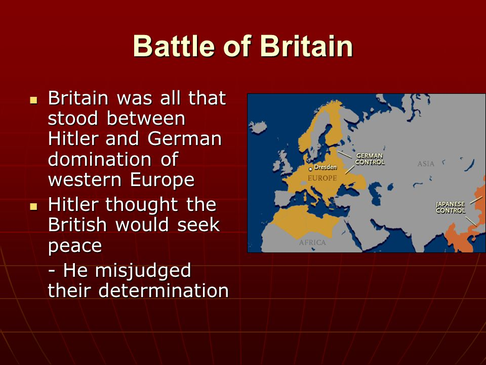 Battle of Britain Britain was all that stood between Hitler and German domination of western Europe.