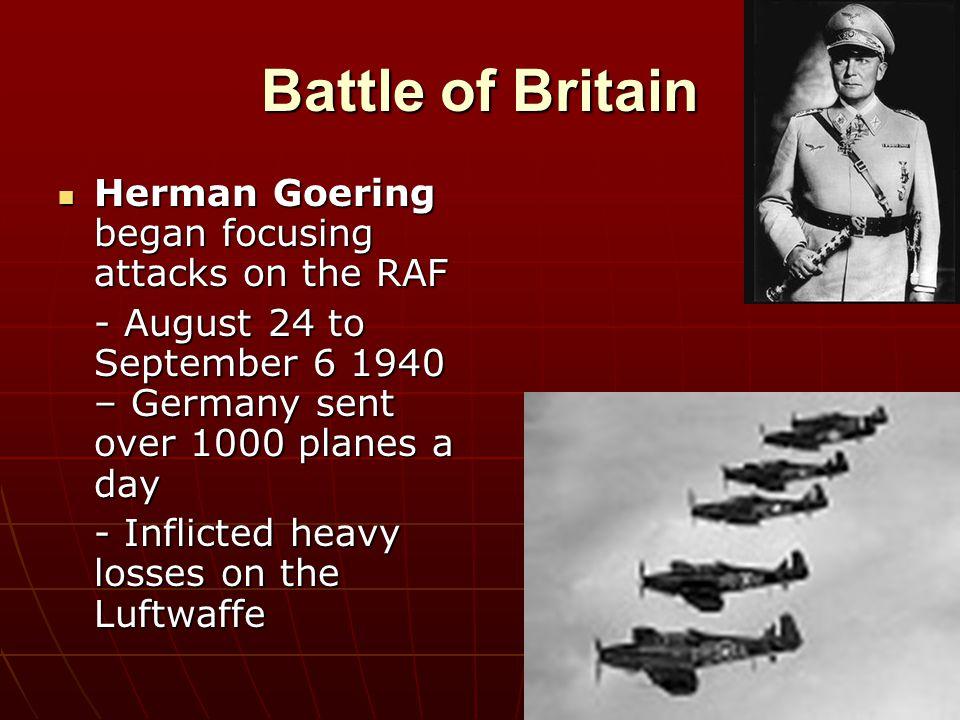 Battle of Britain Herman Goering began focusing attacks on the RAF