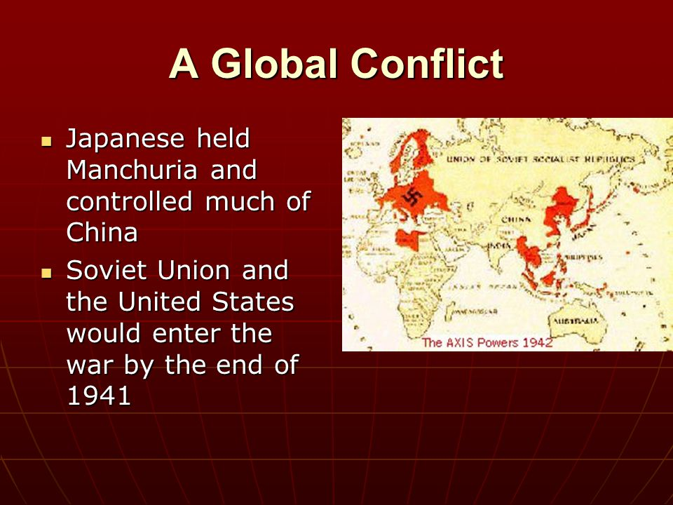 A Global Conflict Japanese held Manchuria and controlled much of China