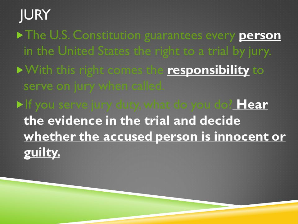 Jury The U.S. Constitution guarantees every person in the United States the right to a trial by jury.