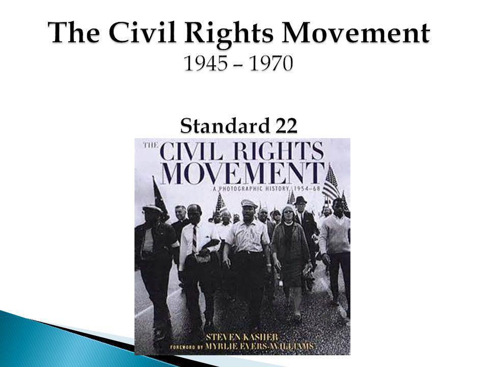 The Civil Rights Movement 1945 – 1970 Standard 22