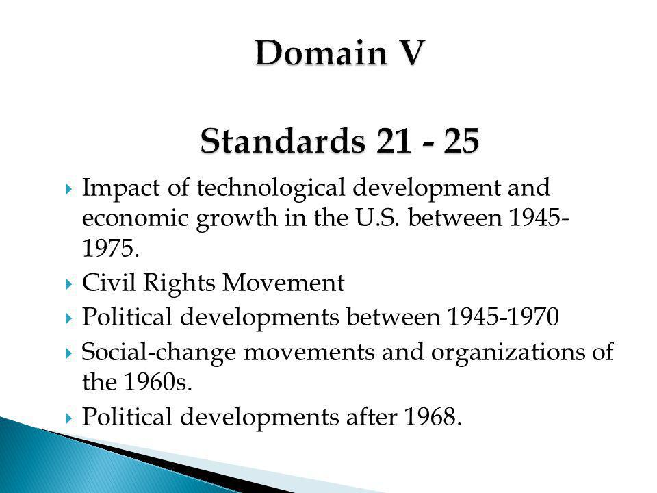 Domain V Standards 21 - 25 Impact of technological development and economic growth in the U.S. between 1945- 1975.