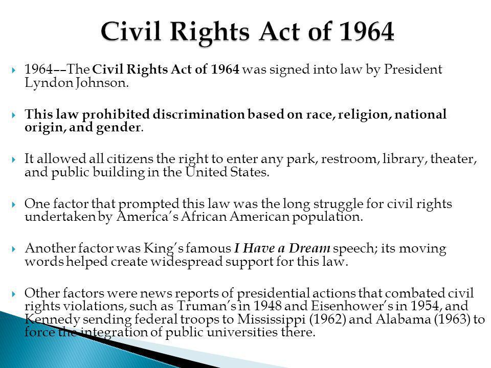 Civil Rights Act of ––The Civil Rights Act of 1964 was signed into law by President Lyndon Johnson.