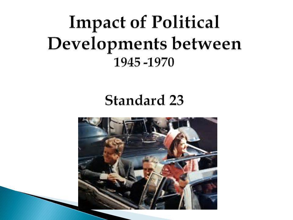 Impact of Political Developments between 1945 -1970 Standard 23