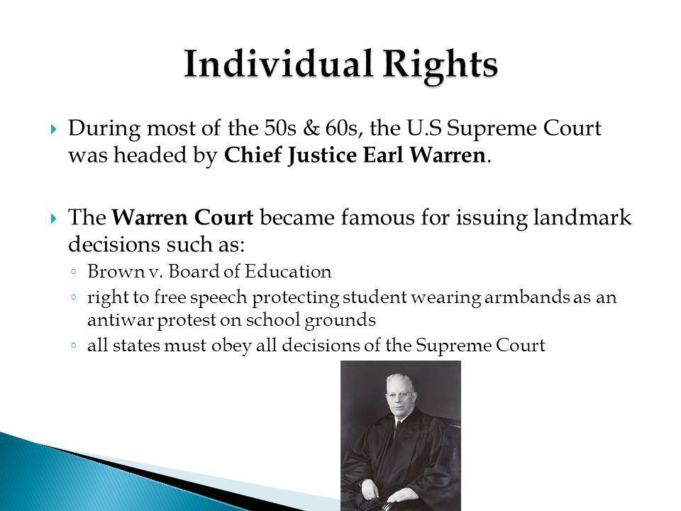 Individual Rights During most of the 50s & 60s, the U.S Supreme Court was headed by Chief Justice Earl Warren.