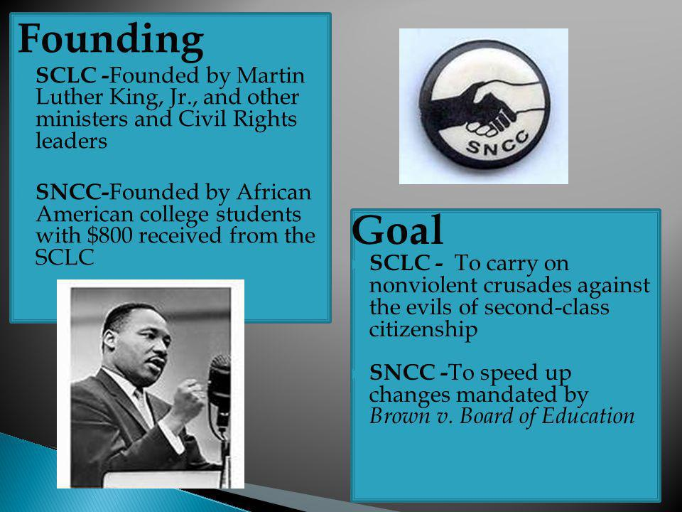 Founding SCLC -Founded by Martin Luther King, Jr., and other ministers and Civil Rights leaders.