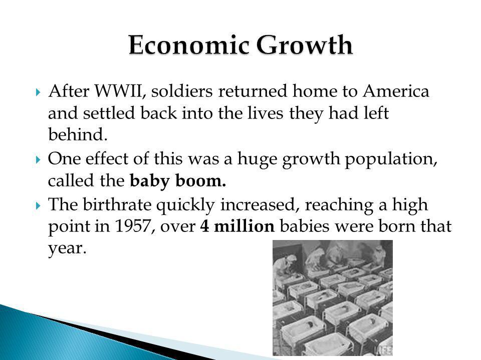 Economic Growth After WWII, soldiers returned home to America and settled back into the lives they had left behind.