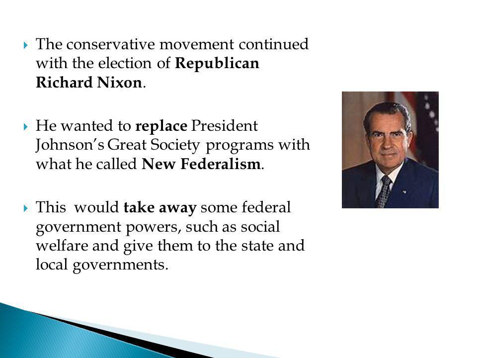 The conservative movement continued with the election of Republican Richard Nixon.