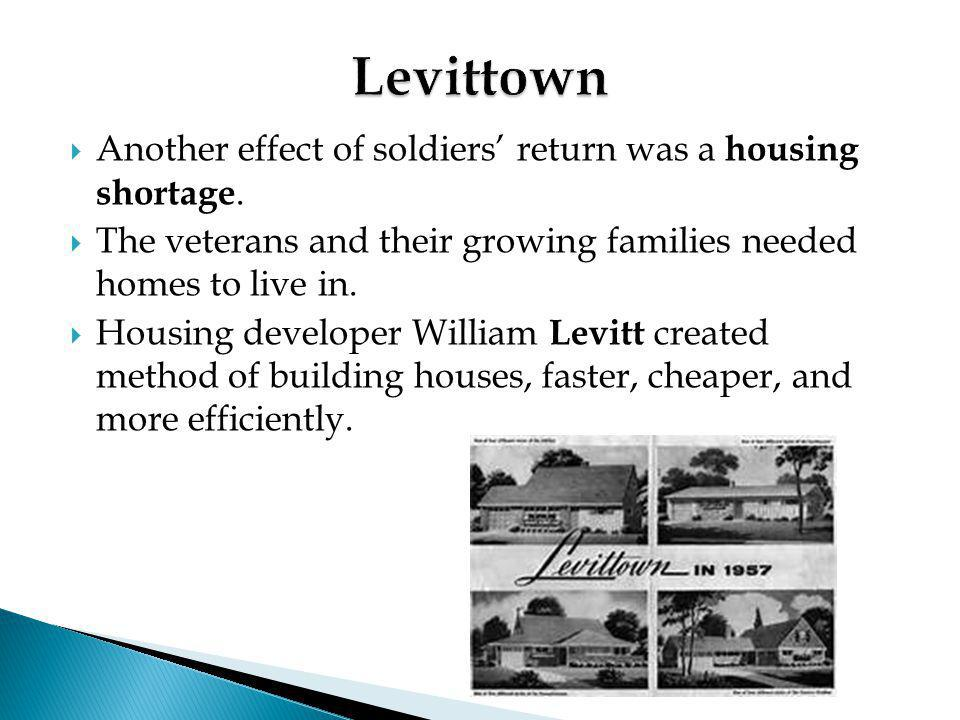 Levittown Another effect of soldiers' return was a housing shortage.