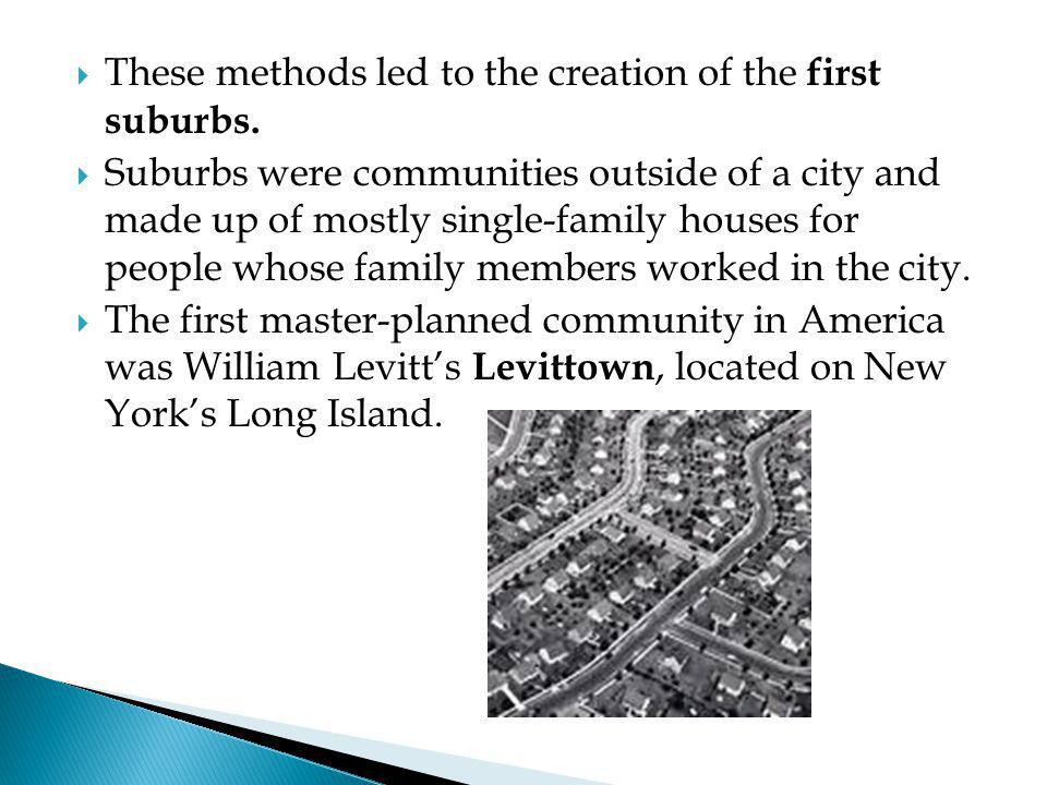 These methods led to the creation of the first suburbs.