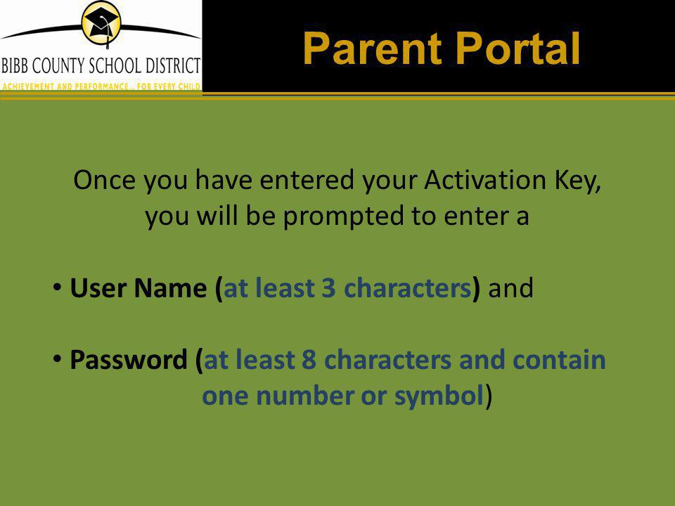 Parent Portal Once you have entered your Activation Key, you will be prompted to enter a. User Name (at least 3 characters) and.