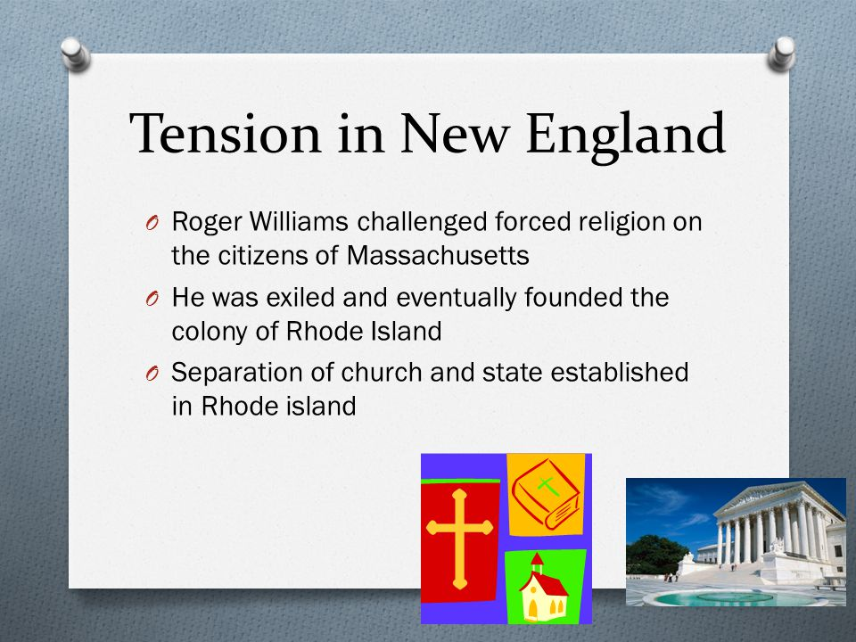 Tension in New England Roger Williams challenged forced religion on the citizens of Massachusetts.