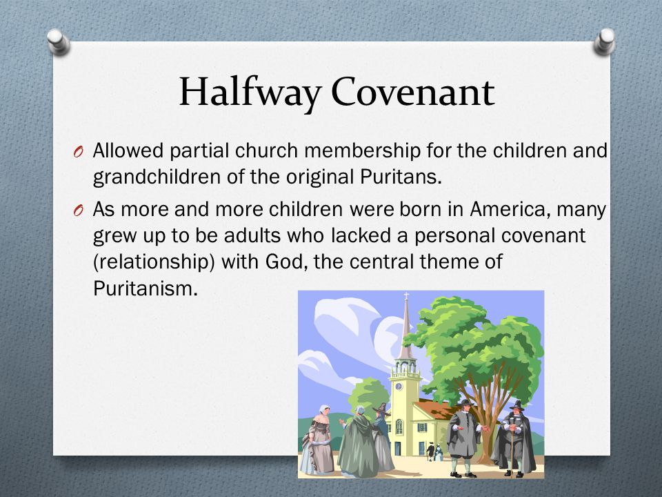Halfway Covenant Allowed partial church membership for the children and grandchildren of the original Puritans.