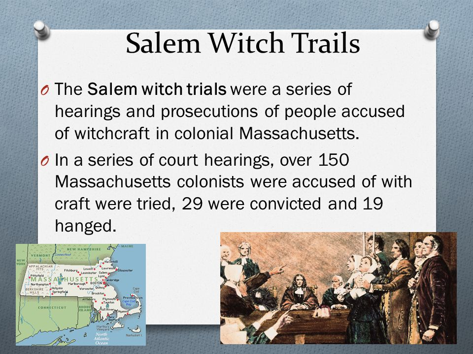 Salem Witch Trails The Salem witch trials were a series of hearings and prosecutions of people accused of witchcraft in colonial Massachusetts.