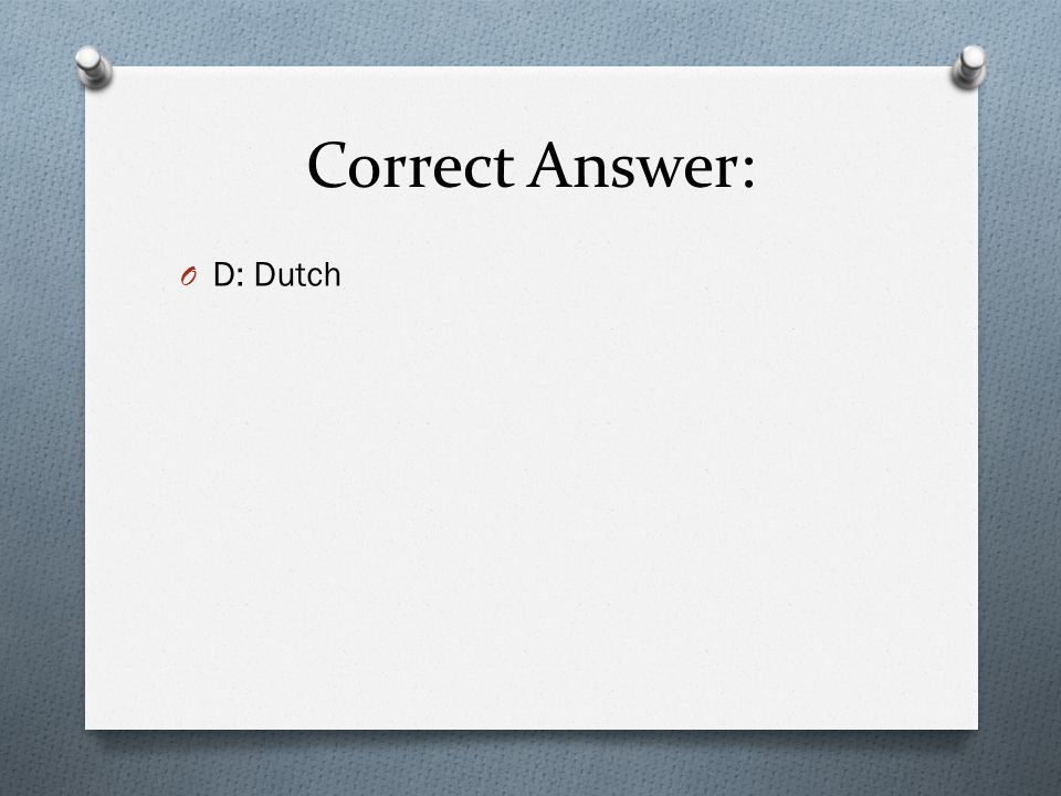 Correct Answer: D: Dutch