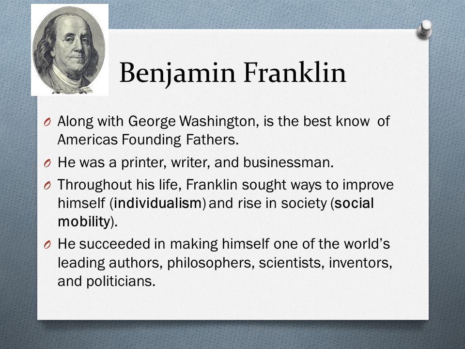 Benjamin Franklin Along with George Washington, is the best know of Americas Founding Fathers. He was a printer, writer, and businessman.