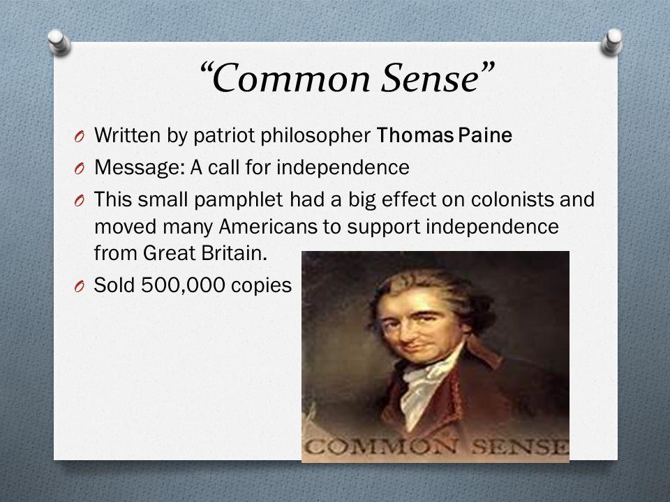 Common Sense Written by patriot philosopher Thomas Paine