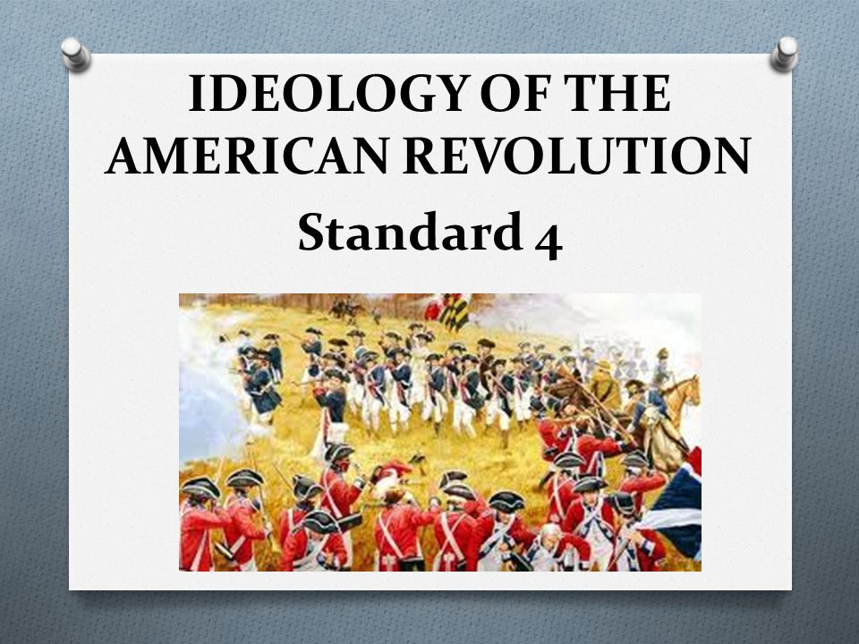 IDEOLOGY OF THE AMERICAN REVOLUTION Standard 4