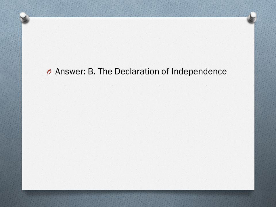 Answer: B. The Declaration of Independence