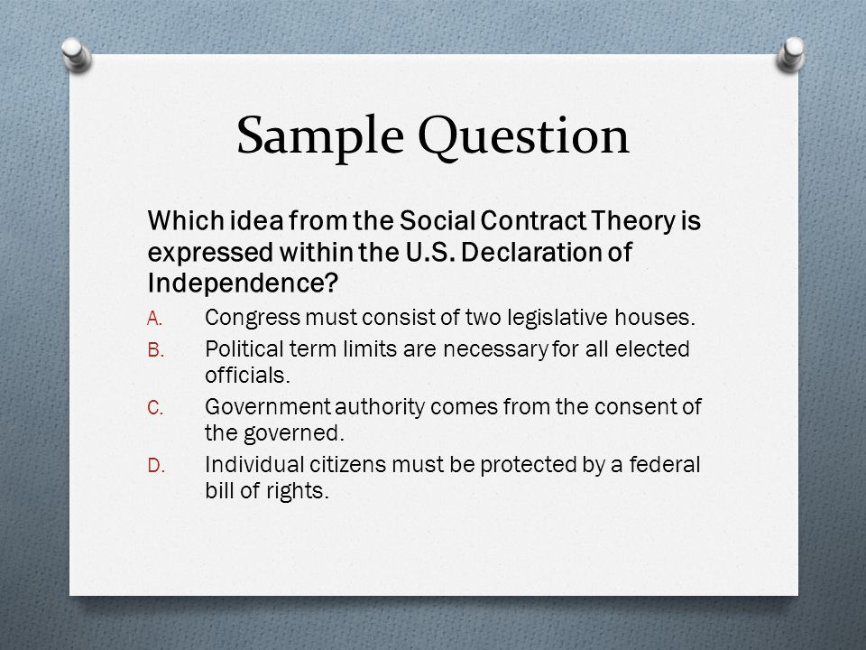 Sample Question Which idea from the Social Contract Theory is expressed within the U.S. Declaration of Independence