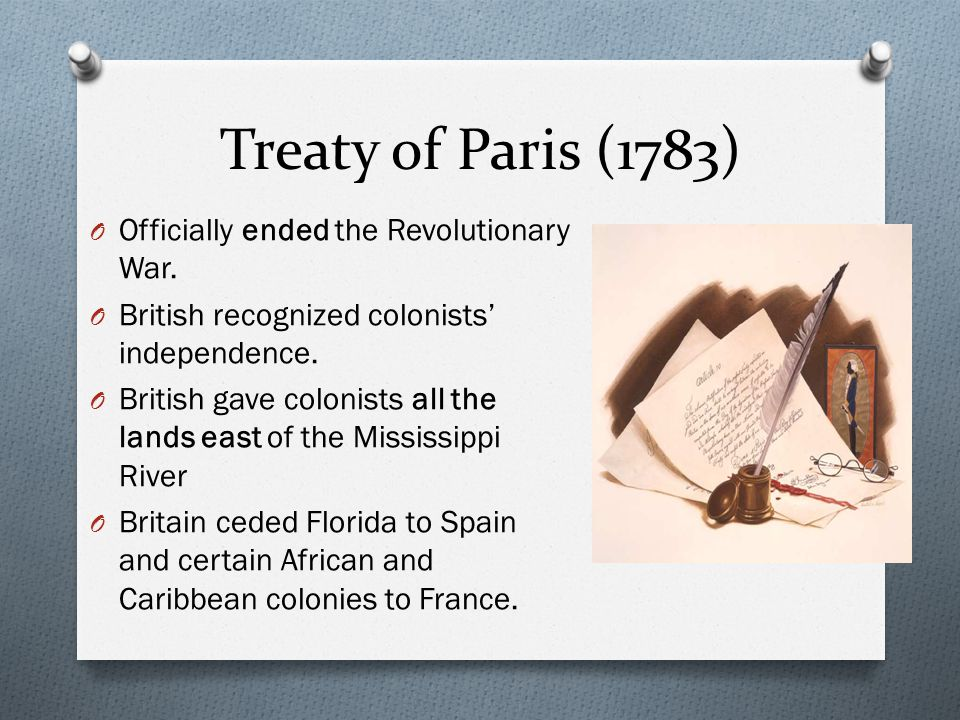 Treaty of Paris (1783) Officially ended the Revolutionary War.