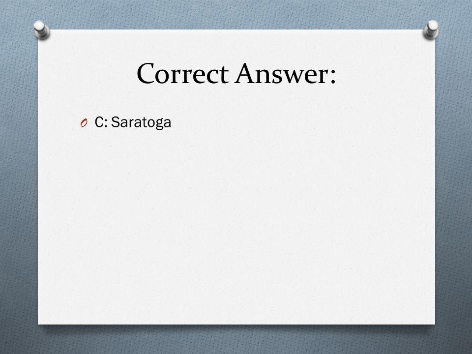 Correct Answer: C: Saratoga