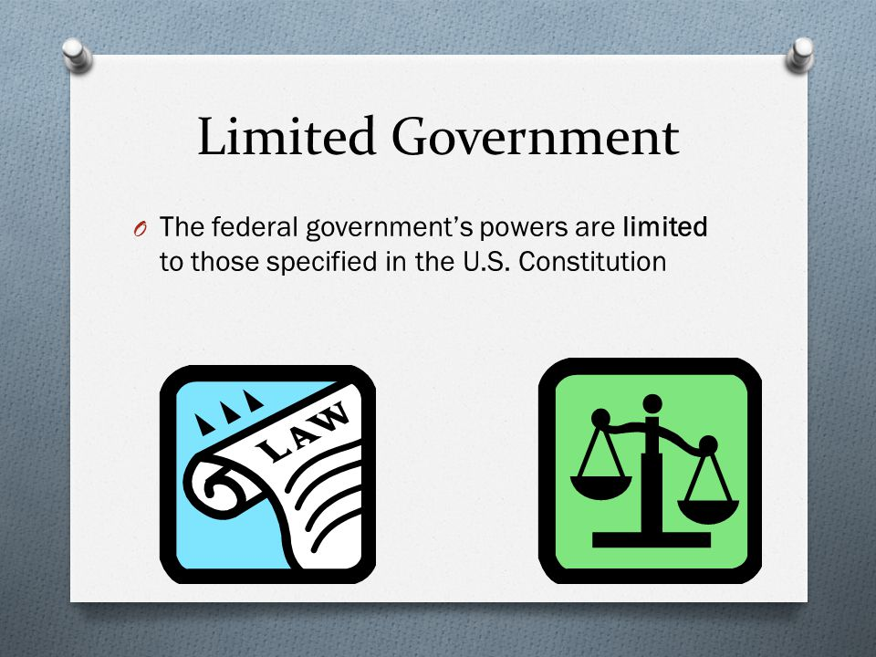 Limited Government The federal government's powers are limited to those specified in the U.S.