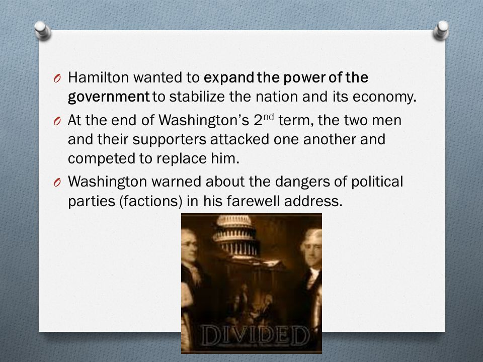 Hamilton wanted to expand the power of the government to stabilize the nation and its economy.
