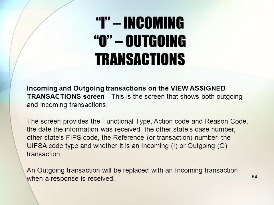 I – INCOMING O – OUTGOING TRANSACTIONS