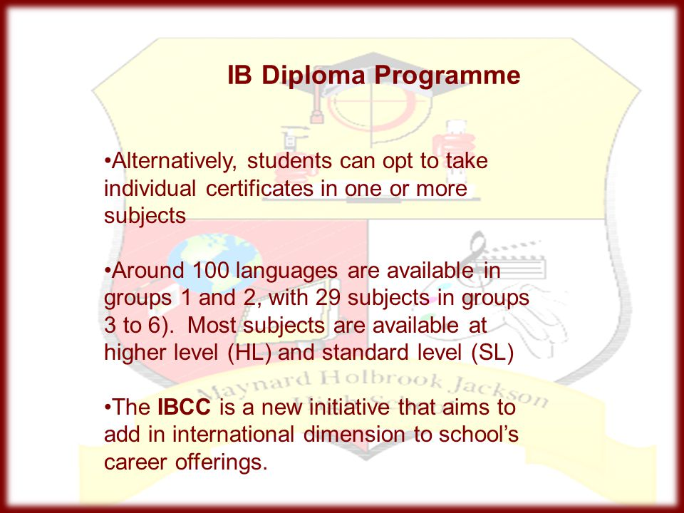 IB Diploma Programme Alternatively, students can opt to take individual certificates in one or more subjects.