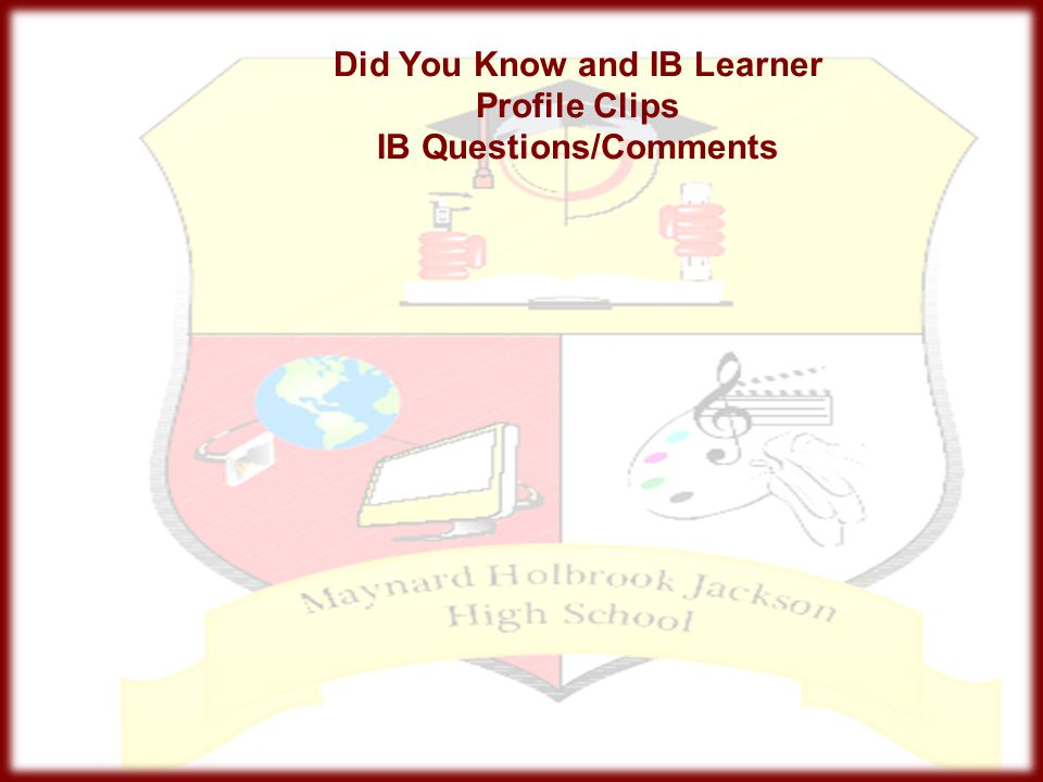 Did You Know and IB Learner Profile Clips IB Questions/Comments