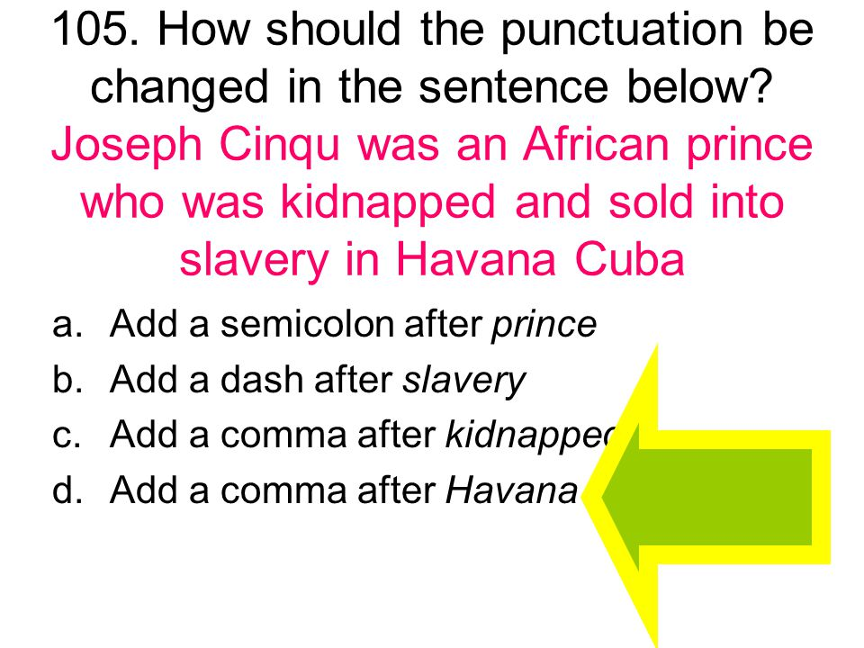 105. How should the punctuation be changed in the sentence below