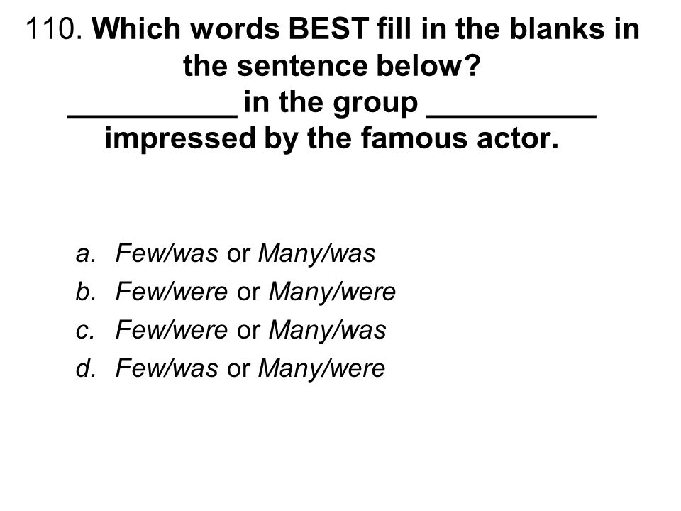 110. Which words BEST fill in the blanks in the sentence below