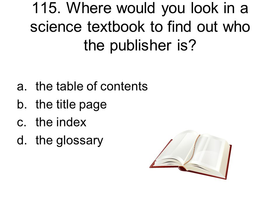 115. Where would you look in a science textbook to find out who the publisher is