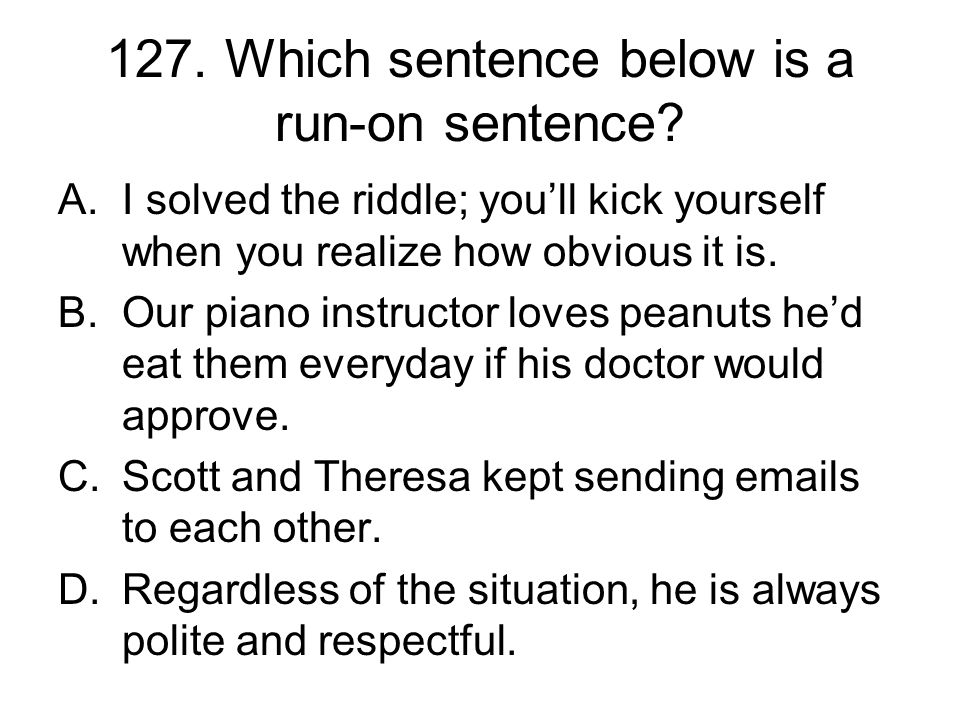 127. Which sentence below is a run-on sentence