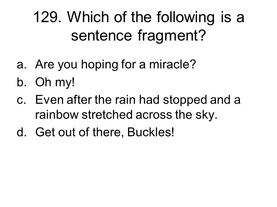 129. Which of the following is a sentence fragment