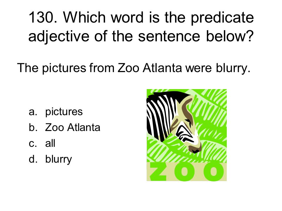 130. Which word is the predicate adjective of the sentence below