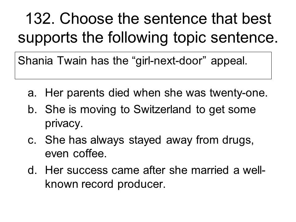 132. Choose the sentence that best supports the following topic sentence.