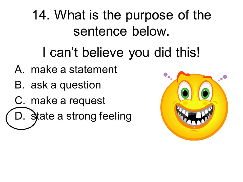 14. What is the purpose of the sentence below.