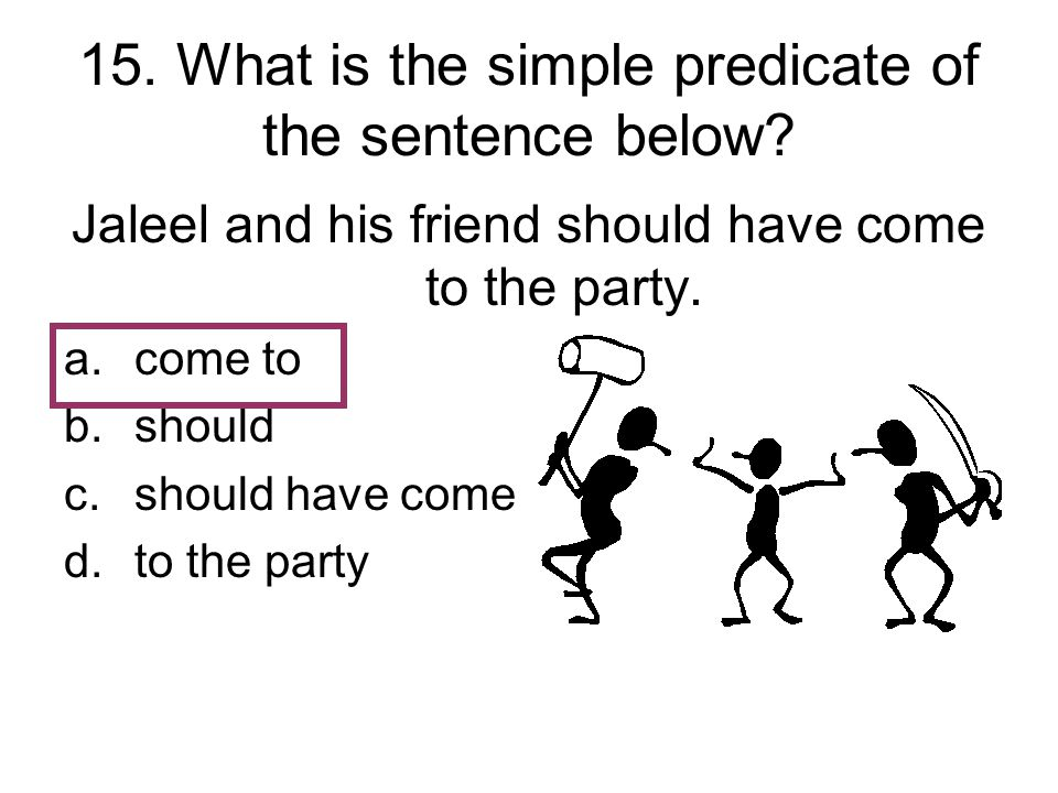 15. What is the simple predicate of the sentence below