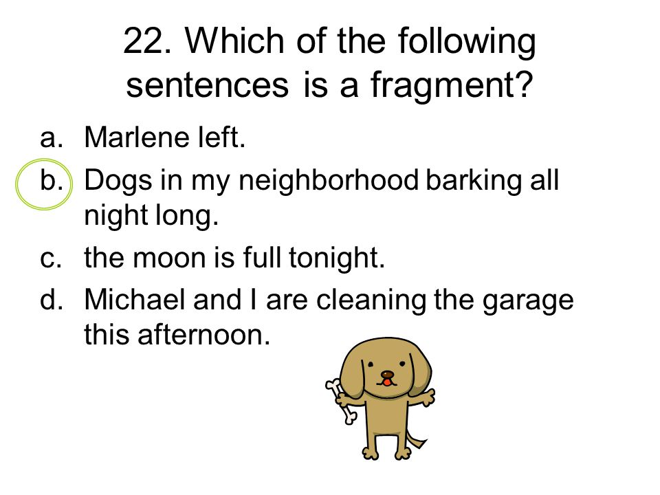 22. Which of the following sentences is a fragment