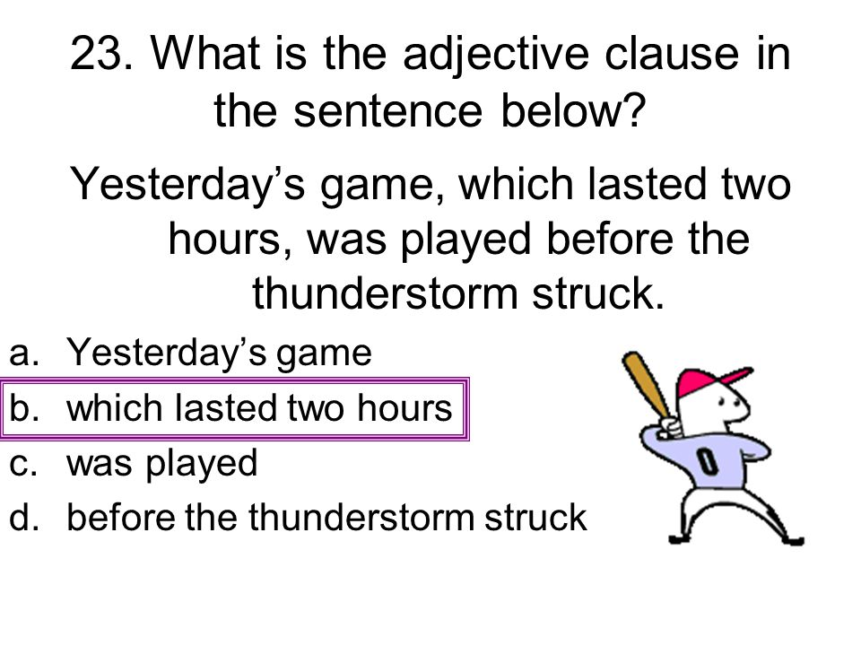 23. What is the adjective clause in the sentence below