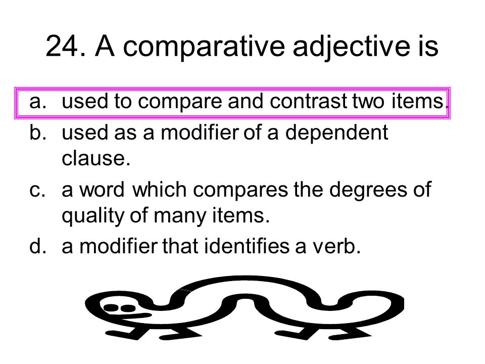24. A comparative adjective is