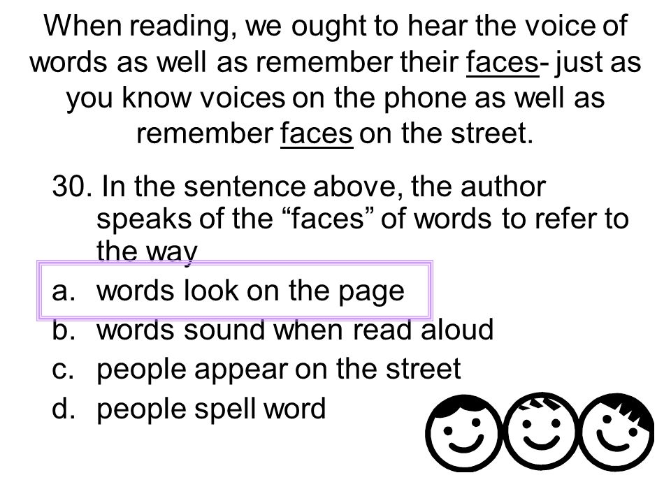 When reading, we ought to hear the voice of words as well as remember their faces- just as you know voices on the phone as well as remember faces on the street.